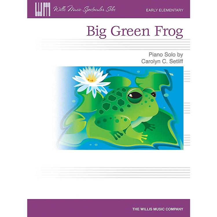 Willis MusicBig Green Frog (Early Elem Level) Willis Series by Carolyn C. Setliff