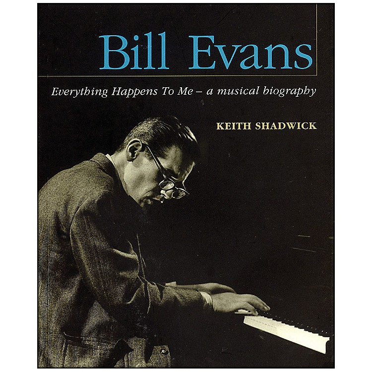 Backbeat BooksBill Evans - Everything Happens To Me - A Musical Biography
