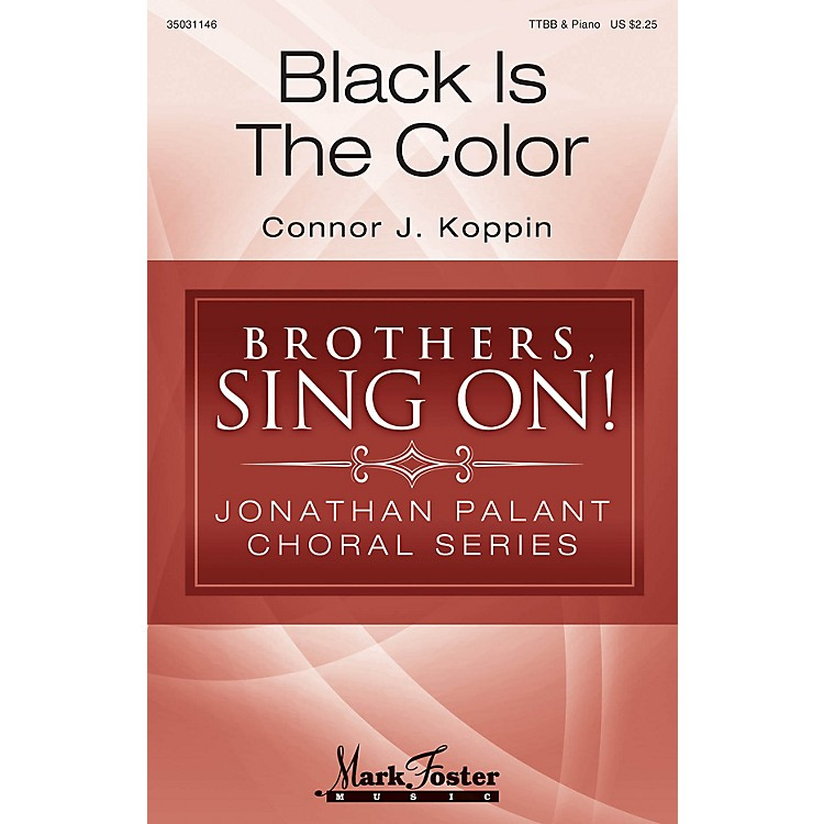 Mark FosterBlack Is the Color (Brothers, Sing On! Jonathan Palant Choral Series) TTBB arranged by Connor J. Koppin
