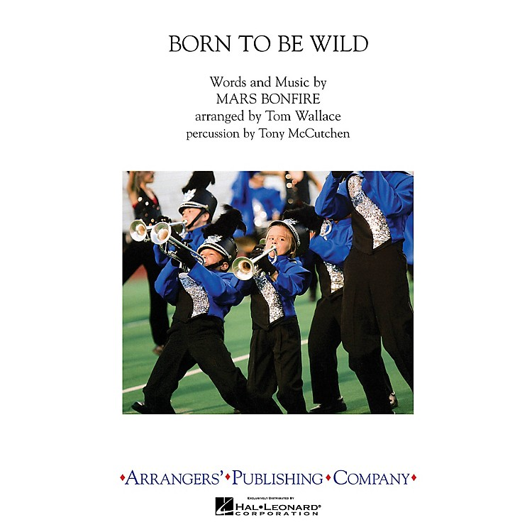 ArrangersBorn To Be Wild Marching Band Level 3-4 by Steppenwolf Arranged by Tom Wallace