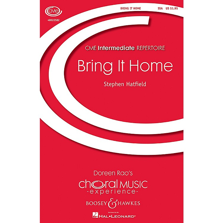 Boosey and HawkesBring It Home (CME Intermediate) SSA composed by Stephen Hatfield