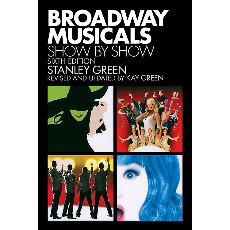 Applause BooksBroadway Musicals: Show by Show (Sixth Edition) Applause Books Series Softcover Written by Stanley Green