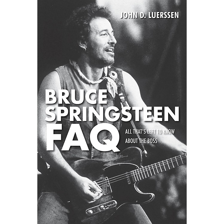 Hal LeonardBruce Springsteen FAQ - All That's Left To Know About The Boss