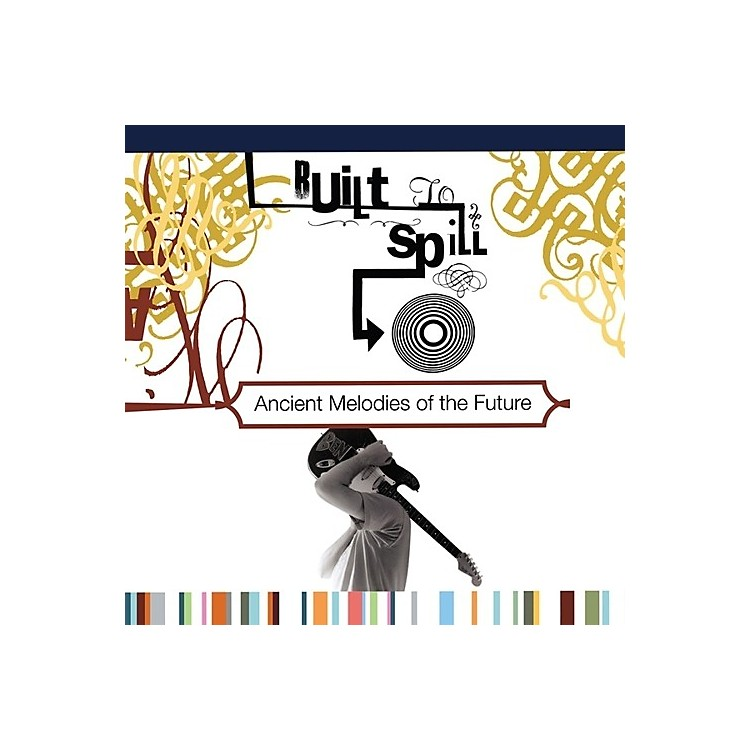 AllianceBuilt to Spill - Ancient Melodies Of The Future