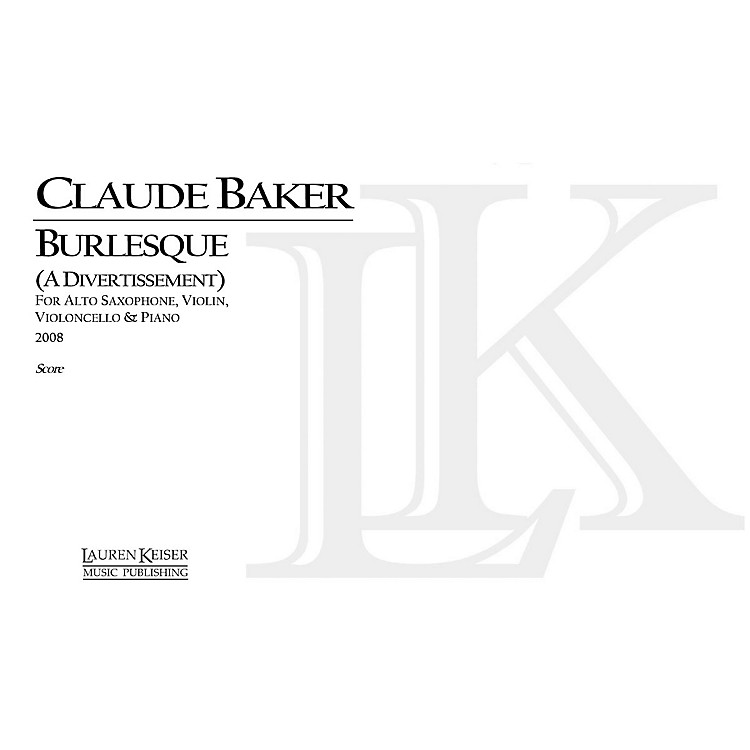 Lauren Keiser Music PublishingBurlesque (Four Performance Scores) LKM Music Series Composed by Claude Baker