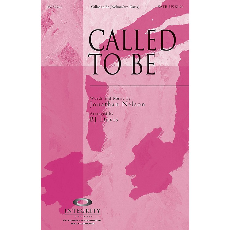 Integrity ChoralCalled to Be SATB Arranged by BJ Davis