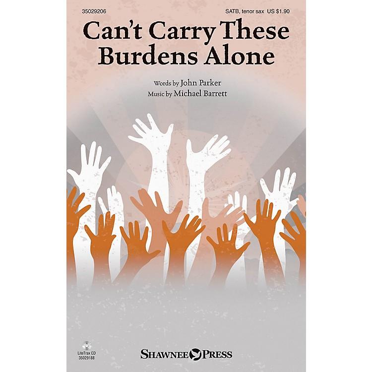 Shawnee PressCan't Carry These Burdens Alone SATB/TENOR SAX composed by Michael Barrett
