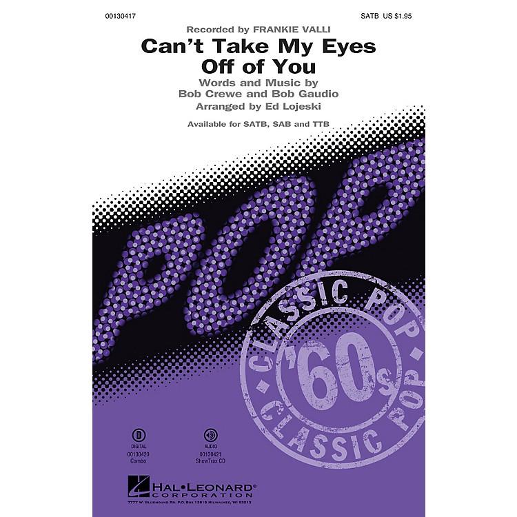 Hal LeonardCan't Take My Eyes Off of You (from Jersey Boys) SATB by Frankie Valli arranged by Ed Lojeski