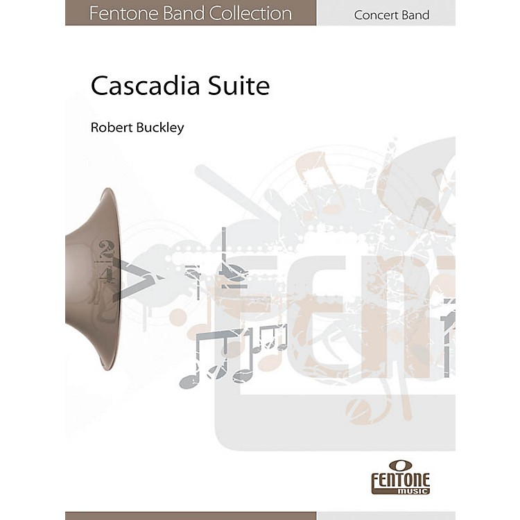 FentoneCascadia Suite Concert Band Level 4 Composed by Robert Buckley