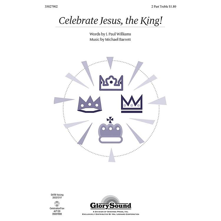 Shawnee PressCelebrate Jesus, the King! 2PT TREBLE composed by Michael Barrett