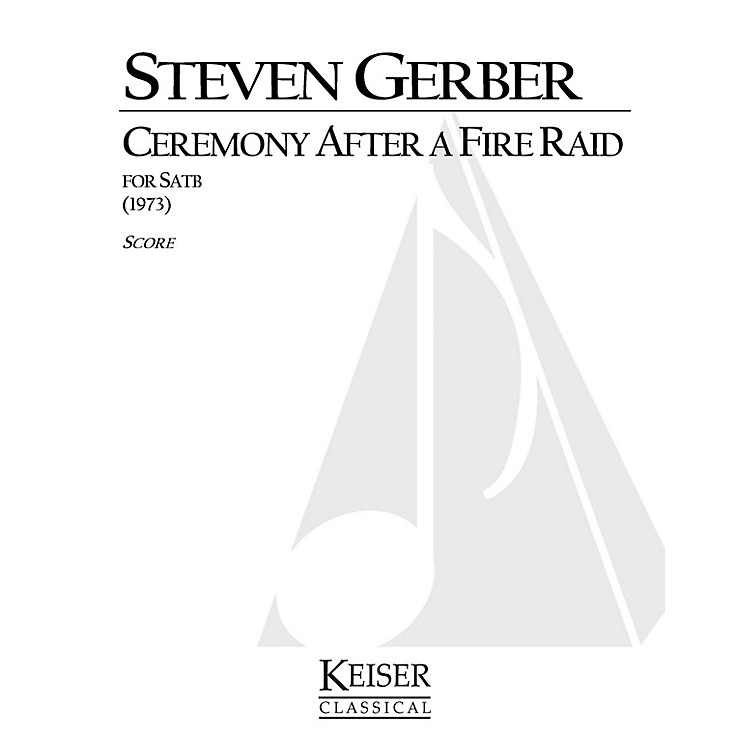 Lauren Keiser Music Publishing Ceremony After a Fire Raid SATB a cappella Composed by Steven Gerber