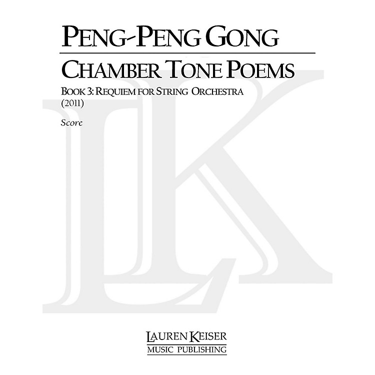 Lauren Keiser Music PublishingChamber Tone Poems, Book 3: Requiem for String Orchestra LKM Music Series by Peng-Peng Gong