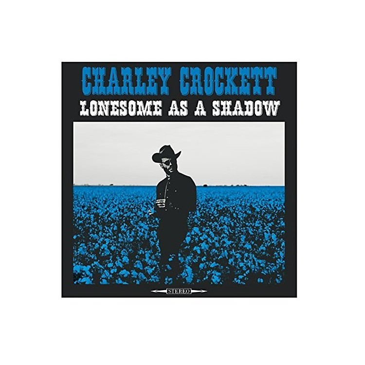 Alliance Charley Crockett - Lonesome As A Shadow