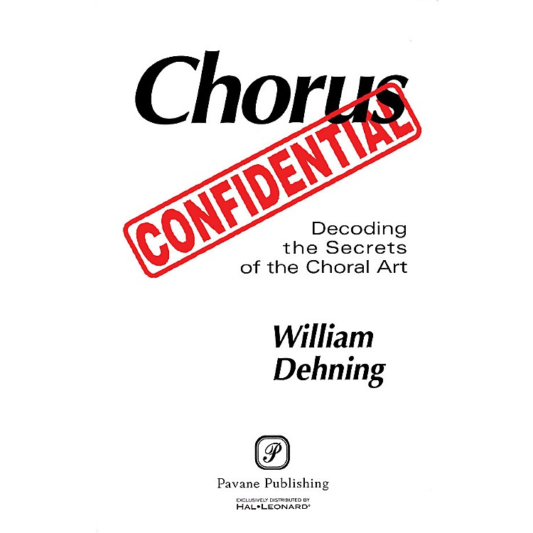 PavaneChorus Confidential (Decoding the Secrets of the Choral Art)