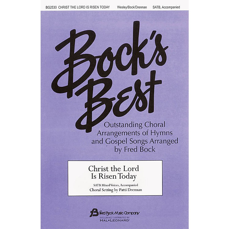 Fred Bock MusicChrist the Lord Is Risen Today SATB arranged by Patti Drennan