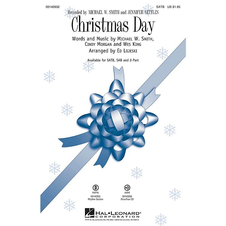 Hal LeonardChristmas Day SAB by Michael W. Smith Arranged by Ed Lojeski
