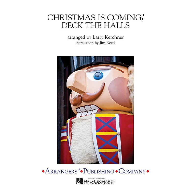 Arrangers Christmas Is Coming/Deck the Halls Marching Band Level 2.5 Arranged by Larry Kerchner