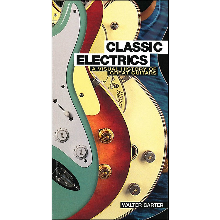 Backbeat BooksClassic Electrics - A Visual History Of Great Guitars