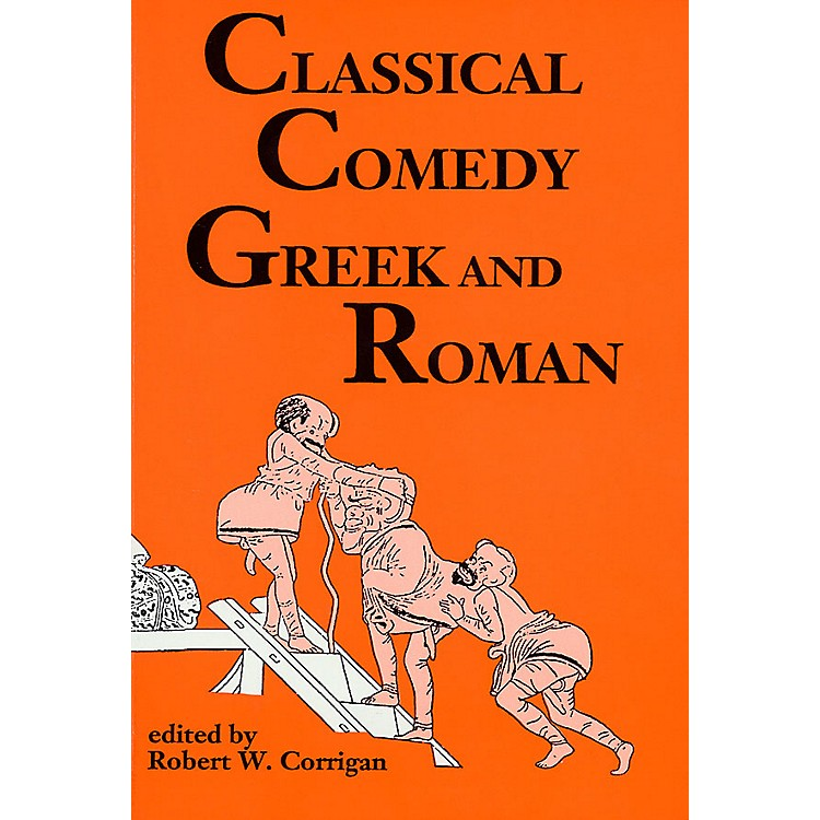 Applause BooksClassical Comedy - Greek and Roman (Six Plays) Applause Books Series Softcover by Robert W. Corrigan