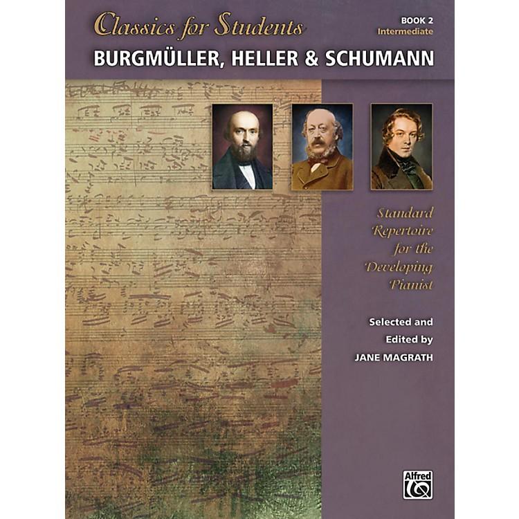 AlfredClassics for Students: Burgmuller, Heller & Schumann, Book 2 Intermediate