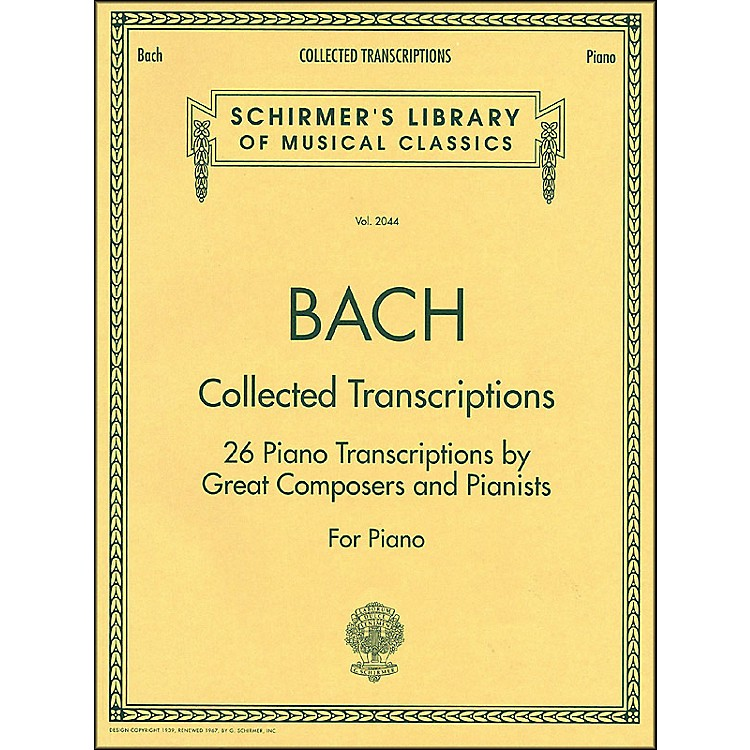 G. SchirmerCollected Transcriptions 26 Piano Transcribed By Great Composers & Pianists By Bach