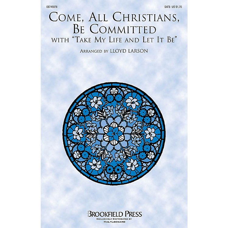 Brookfield Come, All Christians, Be Committed (with Take My Life and Let It Be) SATB arranged by Lloyd Larson