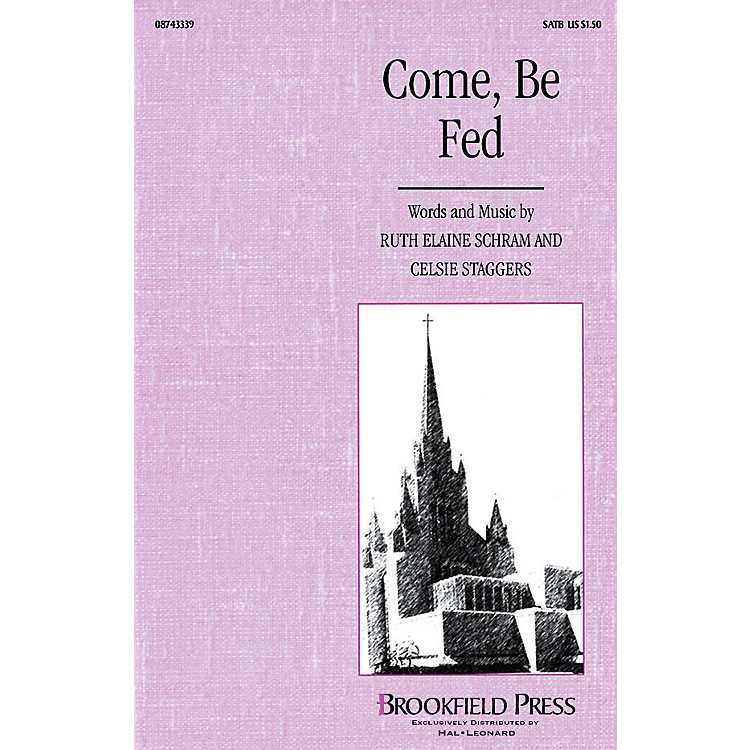 Brookfield Come, Be Fed SATB composed by Ruth Elaine Schram