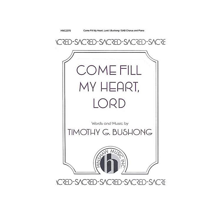Hinshaw MusicCome Fill My Heart, Lord SAB composed by Timothy Bushong