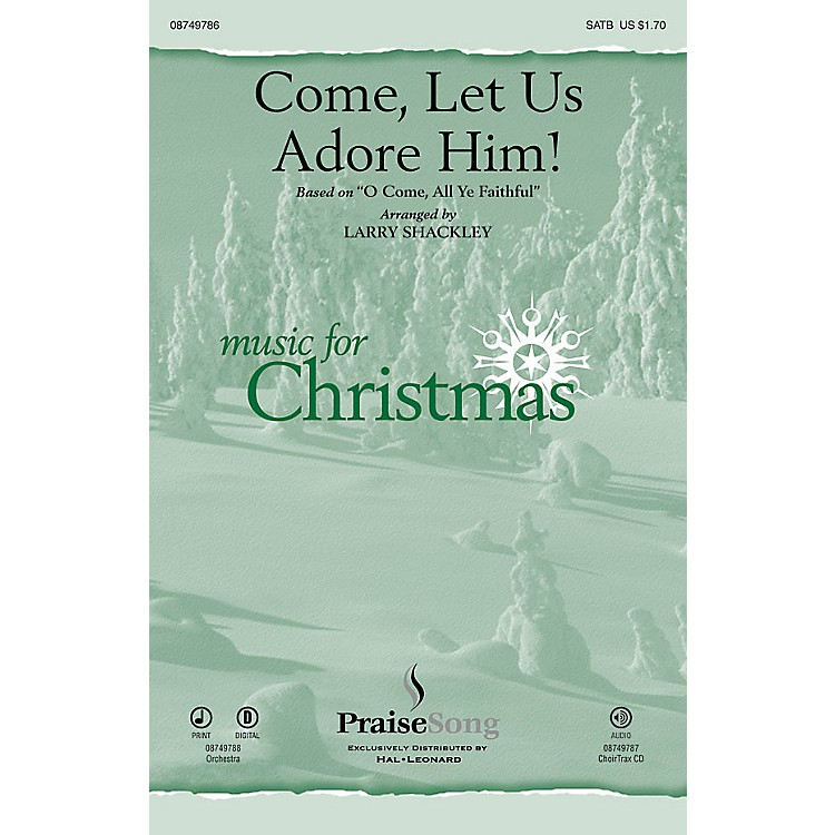 PraiseSongCome, Let Us Adore Him! CHOIRTRAX CD Arranged by Larry Shackley