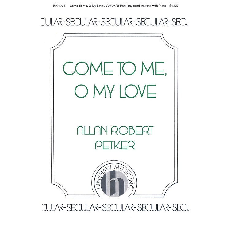 Hinshaw MusicCome to Me, O My Love 2-Part composed by Allan Robert Petker