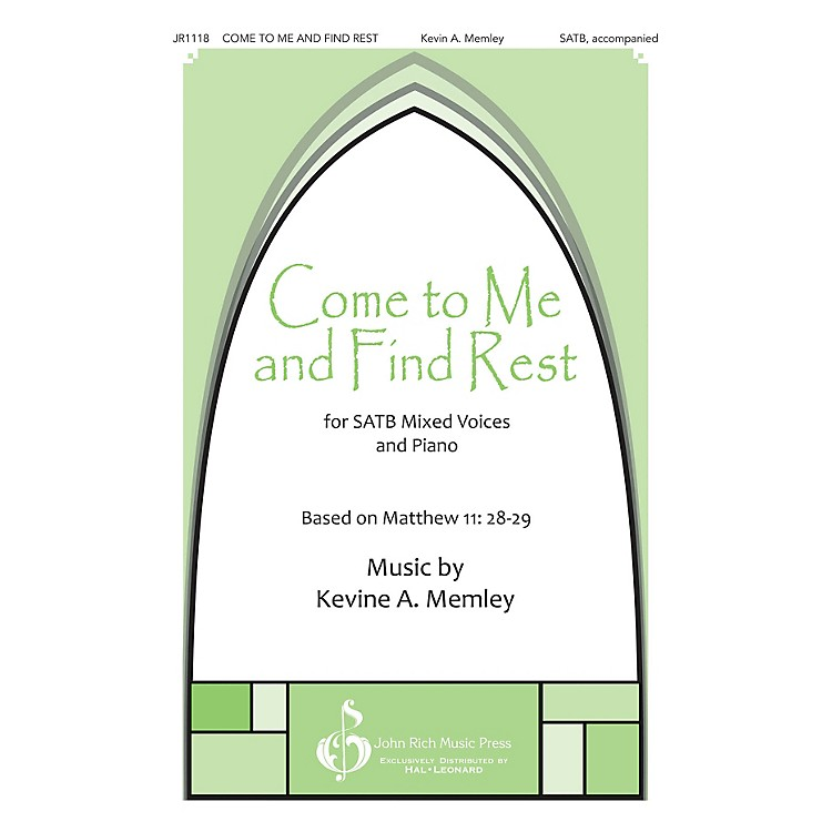 John Rich Music PressCome to Me and Find Rest SATB composed by Kevin Memley