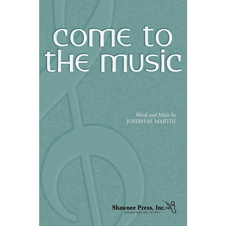 Shawnee PressCome to the Music SATB composed by Joseph M. Martin