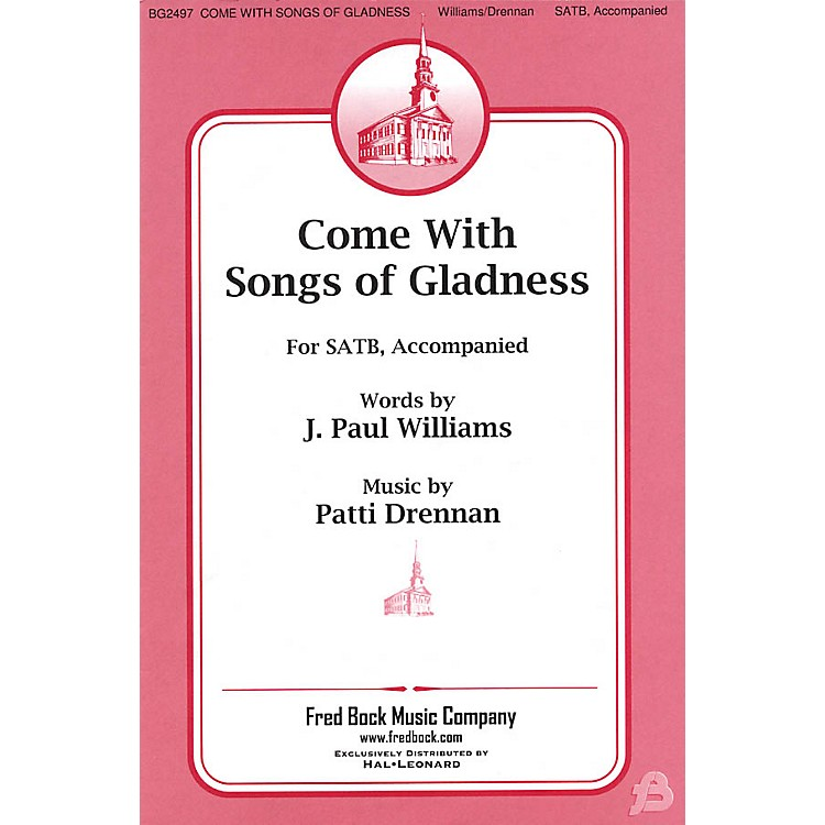 Fred Bock Music Come with Songs of Gladness SATB composed by J. Paul Williams