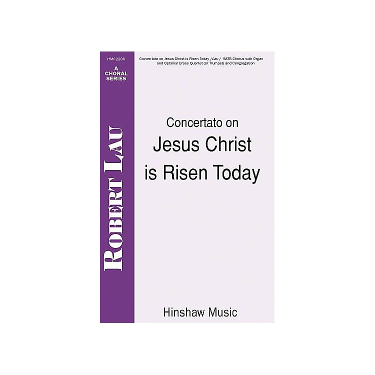 Hinshaw MusicConcertato on Jesus Christ Is Risen Today SATB composed by Robert Lau