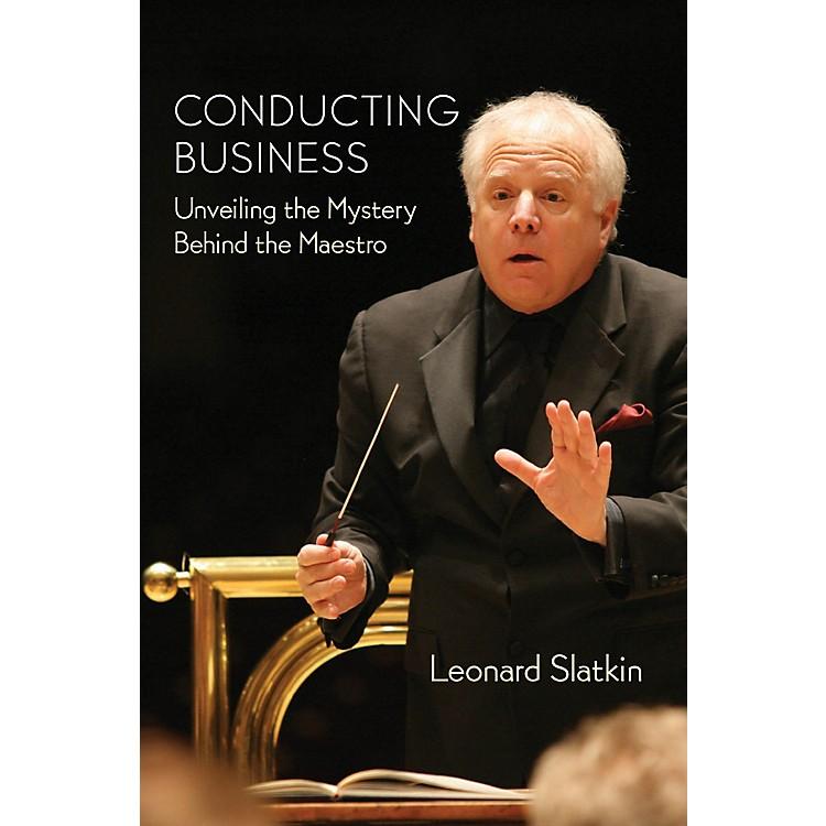 Amadeus PressConducting Business Amadeus Series Hardcover Written by Leonard Slatkin