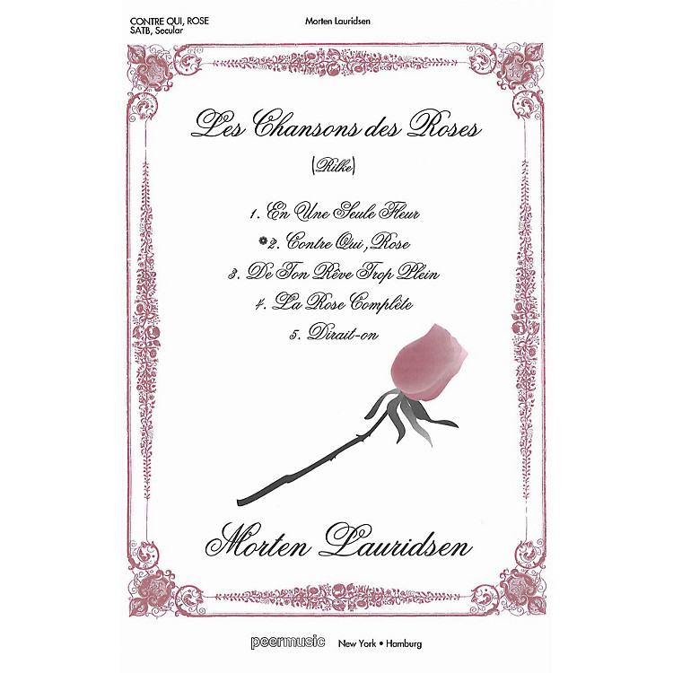 Peer MusicContre qui, rose (Against whom, rose) (from Les Chansons des Roses) SATB a cappella by Morten Lauridsen