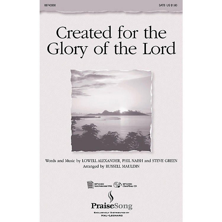 PraiseSongCreated for the Glory of the Lord (ChoirTrax CD) CHOIRTRAX CD Arranged by Russell Mauldin