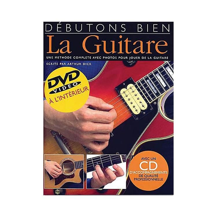 Music SalesDebutons Bien: La Guitare Music Sales America Series Written by Arthur Dick