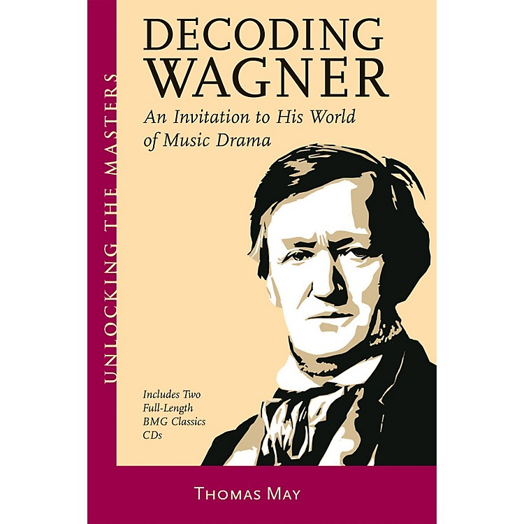 Amadeus PressDecoding Wagner Unlocking the Masters Series Softcover with CD Written by Thomas May