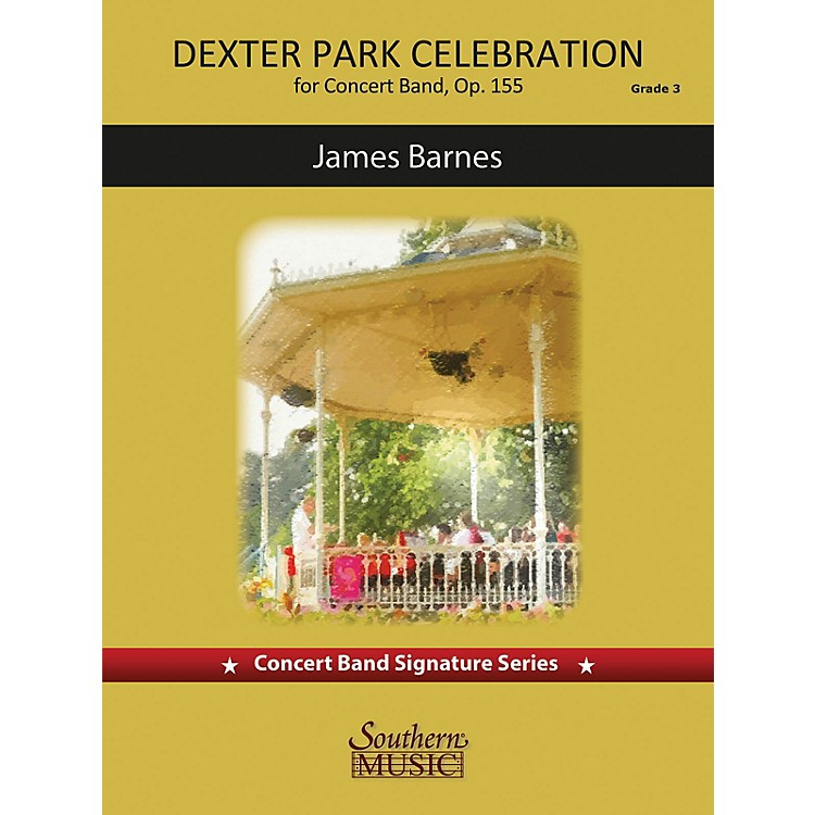 SouthernDexter Park Celebration (for Concert Band, Op. 155) Concert Band Level 4 composed by James Barnes