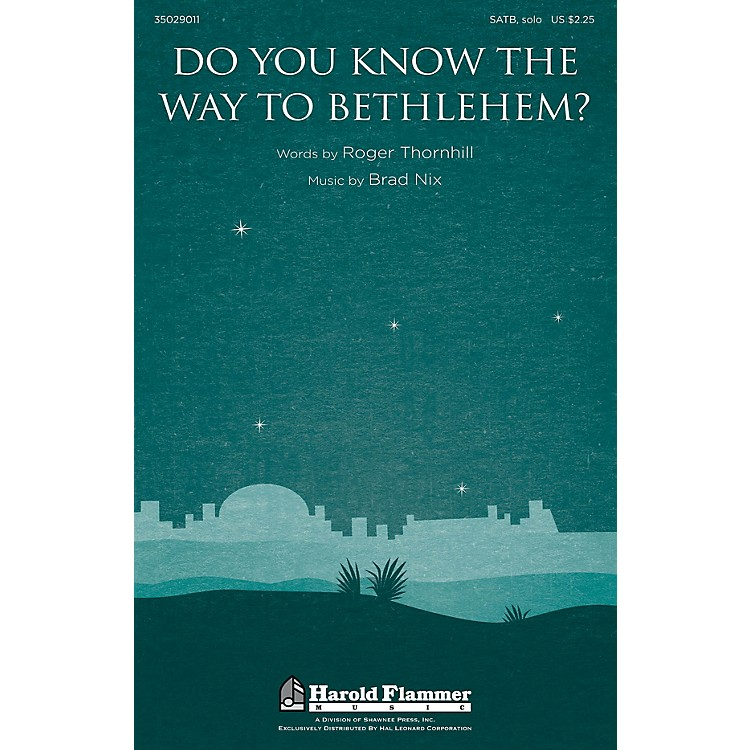 Shawnee PressDo You Know the Way to Bethlehem? SATB composed by Brad Nix