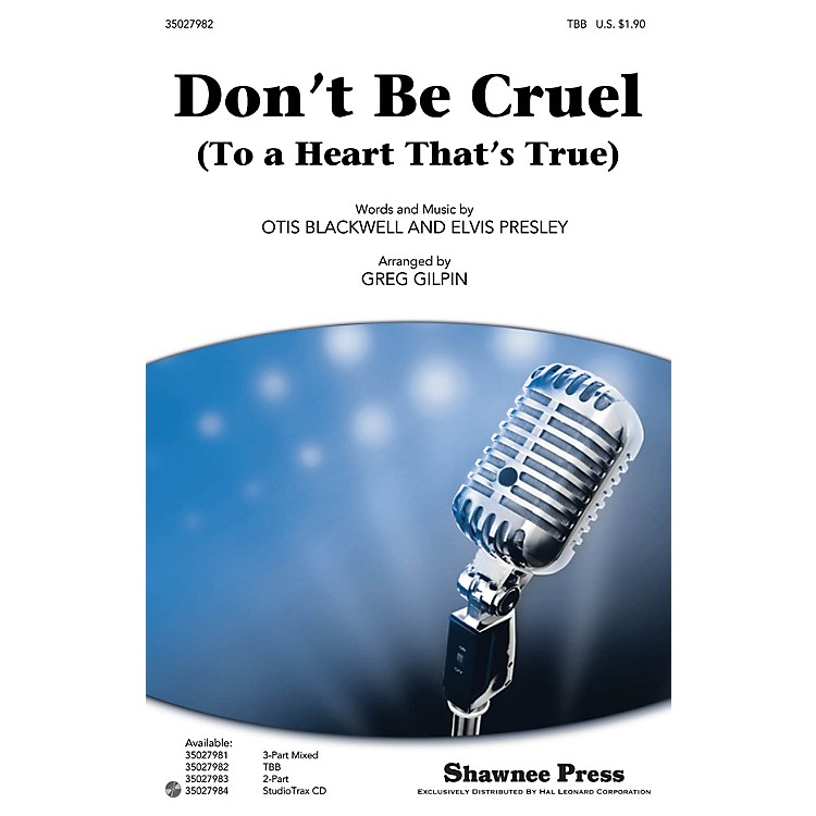 Shawnee Press Don't Be Cruel (To a Heart That's True) TBB by Elvis Presley arranged by Greg Gilpin