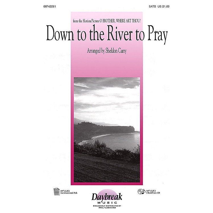 Daybreak MusicDown to the River to Pray (from O Brother, Where Art Thou?) (SAB) SAB Arranged by Sheldon Curry