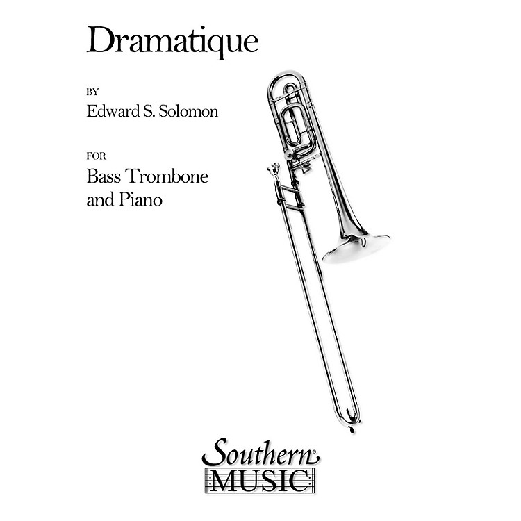 SouthernDramatique (Bass Trombone) Southern Music Series Composed by Edward Solomon
