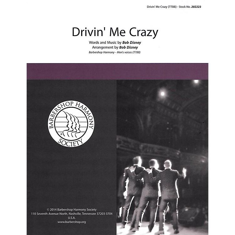 Barbershop Harmony SocietyDrivin' Me Crazy TTBB A Cappella arranged by Bob Disney