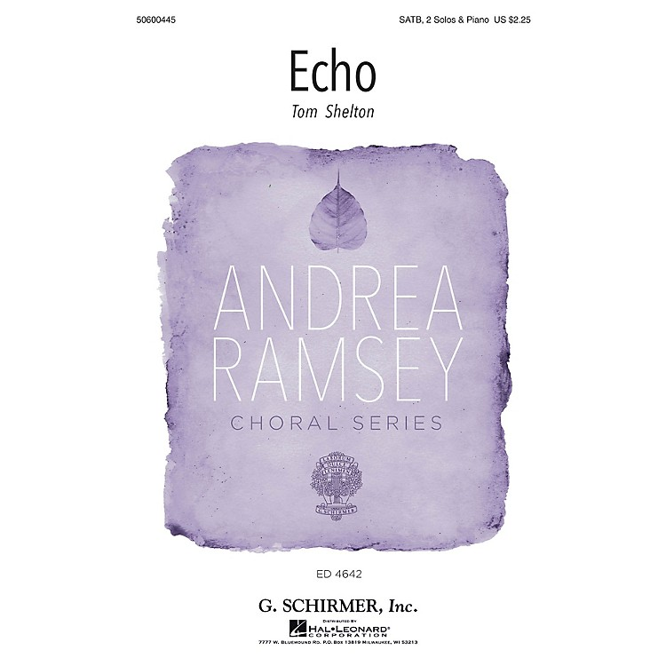 G. Schirmer Echo (Andrea Ramsey Choral Series) SATB Chorus and Solo composed by Tom Shelton Jr.