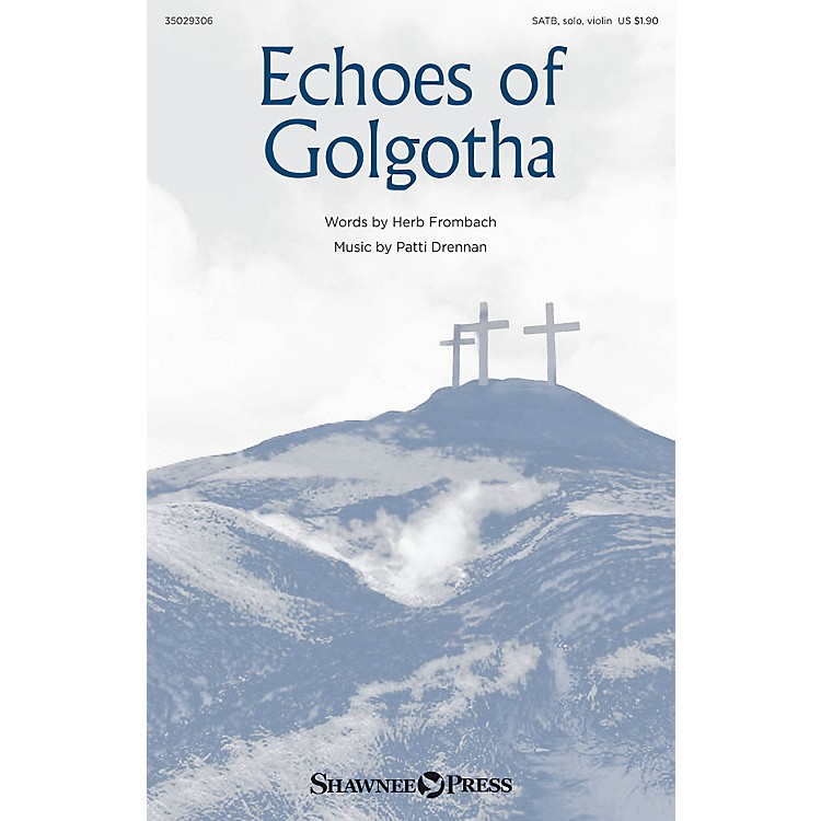 Shawnee Press Echoes of Golgotha SATB composed by Herb Frombach