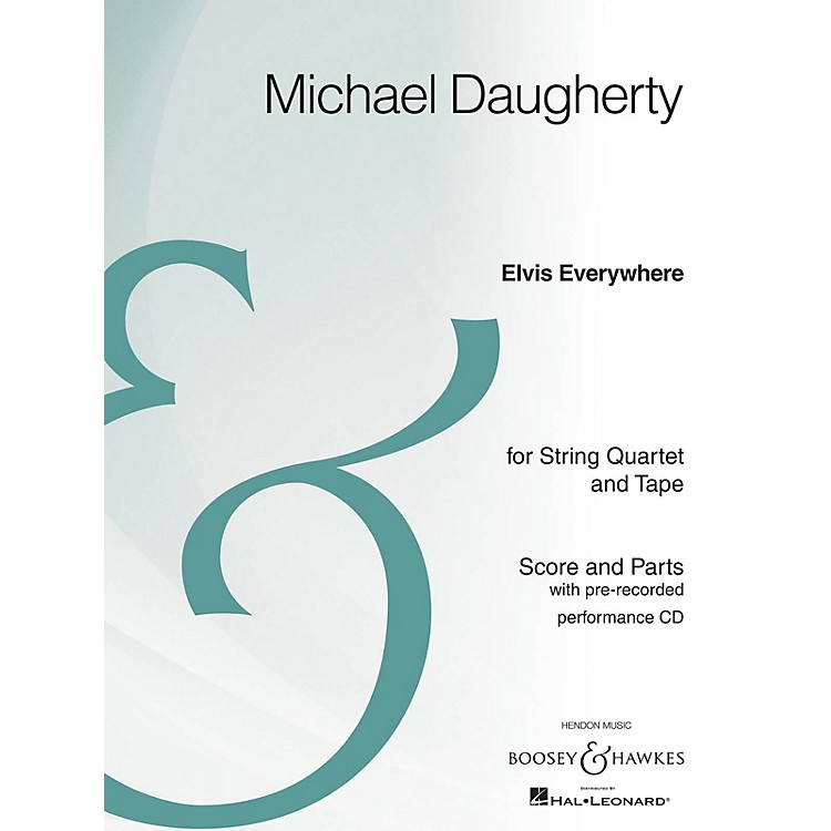 Boosey and Hawkes Elvis Everywhere Boosey & Hawkes Chamber Music Series Composed by Michael Daugherty
