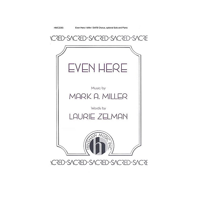 Hinshaw MusicEven Here SATB composed by Mark A. Miller