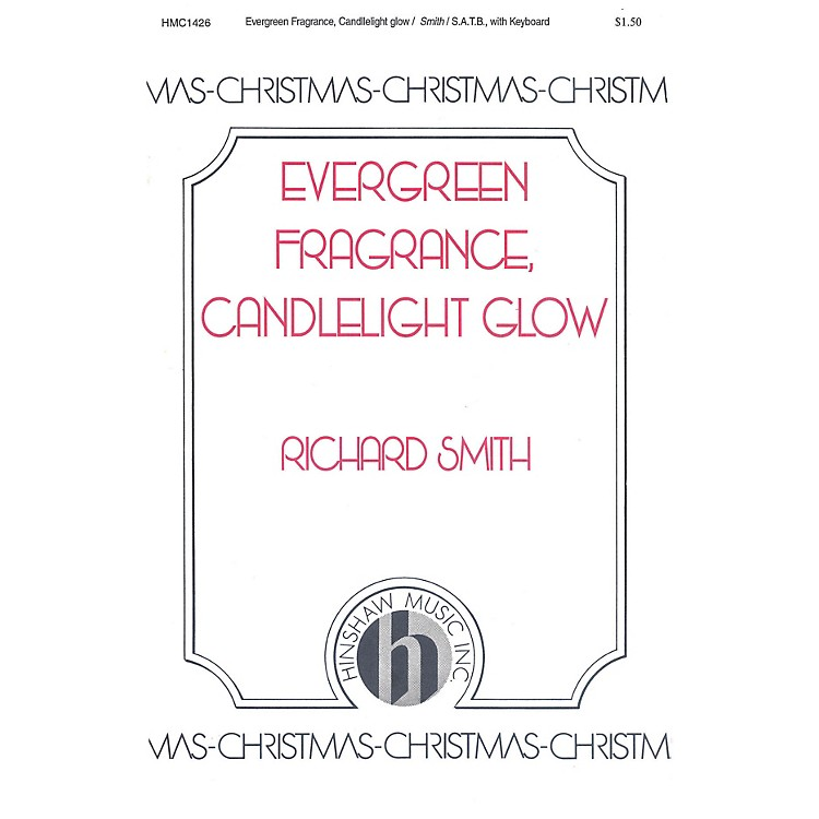 Hinshaw MusicEvergreen Fragrance, Candlelight Glow SATB composed by Richard Smith